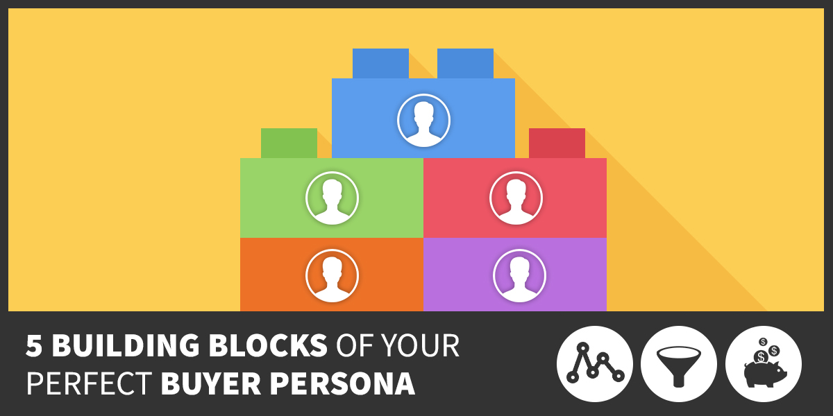 5 Building Blocks of Your Perfect Buyer Persona
