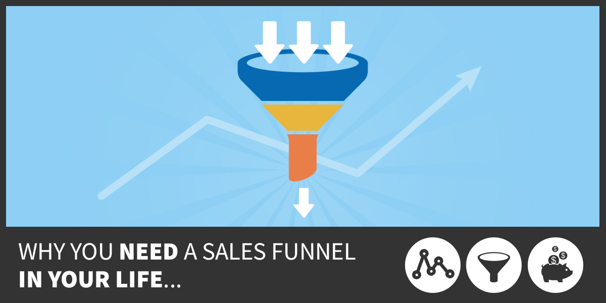 Why You Need A Sales Funnel In Your Life ...